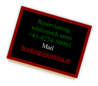 E-Mail: booking@trattnig.at?subject=Anfrage